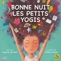 Laurie Jordan et Diana Mayo - Bonne nuit les petits yogis.