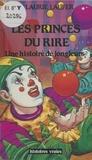 Laurie Laufer - Les Princes du rire - Une histoire de jongleurs.