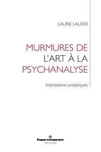 Laurie Laufer - Murmures de l'art à la psychanalyse - Impressions analytiques.