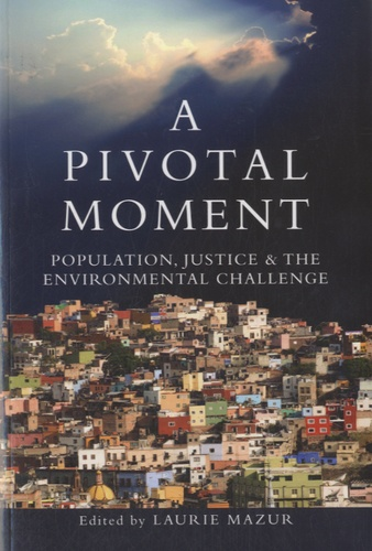 Laurie Mazur - A Pivotal Moment - Population, Justice, and the Environmental Challenge.