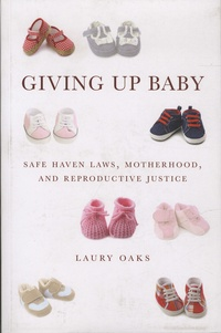 Laurie Oaks - Giving Up Baby - Sahe Haven Laws, Motherhood, and Reproductive Justice.