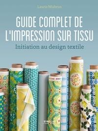 Laurie Wisbrun - Guide complet de l'impression sur tissu - Initiation au design textile.