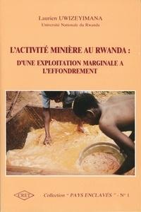 Laurien Uwizeyimana - L'activité minière au Rwanda - D'une exploitation marginale à l'effondrement.