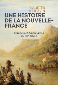 Laurier Turgeon - Une histoire de la Nouvelle-France - Français et Amérindiens au XVIe siècle.