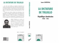 Lauro Capdevila - La dictature de Trujillo - République dominicaine 1930-1961.