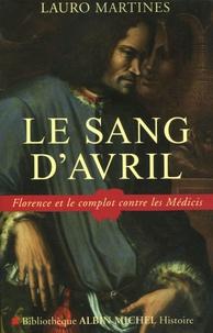Lauro Martines - Le sang d'avril - Florence et le complot contre les Médicis.