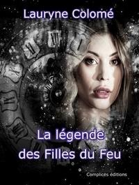 Livres gratuits en grec à télécharger La légende des Filles du Feu iBook ePub par Lauryne Colomé 9791093196589