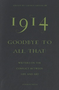 Lavinia Greenlaw - 1914, Goodbye to all that - Writers on the Conflict between Life and Art.