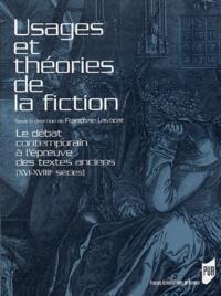 Lavocat - Usages et théories de la fiction - Le débat contemporain à l'épreuve des textes anciens (XVIe-XVIIIe siècles).
