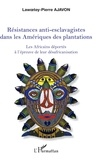 Lawoetey-Pierre Ajavon - Résistances anti-esclavagistes dans les Amériques - Les Africains déportés à l'épreuve de leur désafricanisation.
