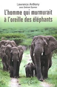 Lawrence Anthony - L'Homme qui murmurait à l'oreille des éléphants - Ma vie en Afrique auprès d'éléphants sauvages.