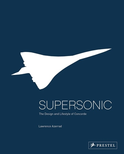 Lawrence Azerrad - Supersonic - Design and lifestyle of Concorde.