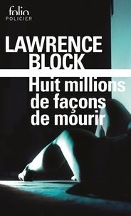 Lawrence Block - Huit millions de façons de mourir - Une enquête de Matt Scudder.