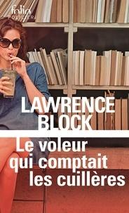 Lawrence Block - Le voleur qui comptait les cuillères - Une aventure de Bernie Rhodenbarr.