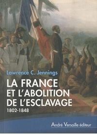 Lawrence C. Jennings - La France et l'abolition de l'esclavage - (1802-1848).