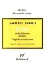 Lawrence Durrell - Actée ou la princesse barbare - Tragédie en 3 actes.