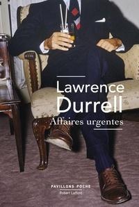 Lawrence Durrell - Affaires urgentes - Scènes de la vie diplomatique.