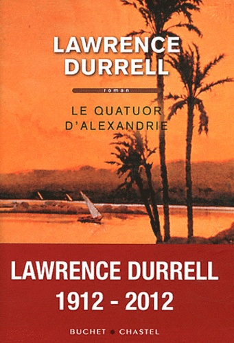 Lawrence Durrell - Le Quatuor d'Alexandrie - Justine, Balthazar, Mountolive, Clea.