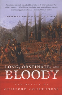 Lawrence-E Babits et Joshua-B Howard - Long, Obstinate, and Bloody - The Battle of Guilford Courthouse.