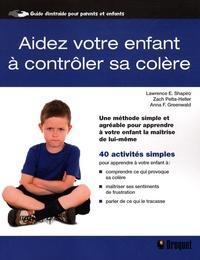 Lawrence E. Shapiro et Zach Pelta-Heller - Aidez votre enfant à contrôler sa colère - Une méthode simple et agréable pour apprendre à votre enfant la maîtrise de lui-même.