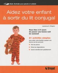 Lawrence E. Shapiro - Aidez votre enfant à sortir du lit conjugal - Vous êtes à 21 jours de passer une bonne nuit de sommeil.