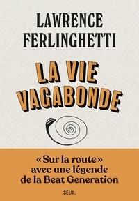 Lawrence Ferlinghetti - La vie vagabonde - Carnets de route (1960-2010).