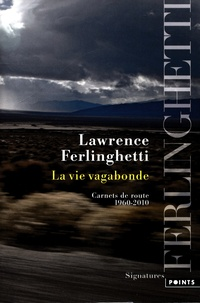 Lawrence Ferlinghetti - La Vie vagabonde - Carnets de route 1960-2010.