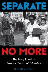 Lawrence Goldstone - Separate No More: The Long Road to Brown v. Board of Education (Scholastic Focus).