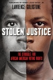 Lawrence Goldstone - Stolen Justice: The Struggle for African American Voting Rights (Scholastic Focus).
