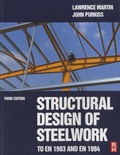 Lawrence H. Martin et John A. Purkiss - Structural Design of Steelwork to En 1993 and En 1994.