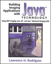 Goodtastepolice.fr Building Imaging Applications with Java Technology. Using AWT Imaging, Java 2D, and Java Advanced Imaging (JAI) Image
