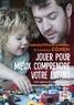 Lawrence J Cohen - Jouer pour mieux comprendre votre enfant.
