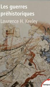 Lawrence Keeley - Les guerres préhistoriques.