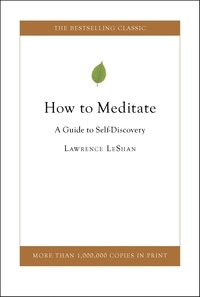 Lawrence Leshan et Rick Hanson - How to Meditate - A Guide to Self Discovery.