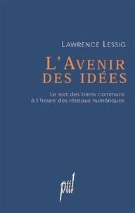 Lawrence Lessig - L'avenir des idées - Le sort des biens communs à l'heure des réseaux numériques.