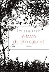 Lawrence Norfolk - Le Festin de John Saturnal - roman - traduit de l'anglais par Alice Seelow.