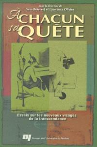 Lawrence Olivier et Yves Boisvert - A chacun sa quête. - Essais sur les nouveaux visages de la transcendance.