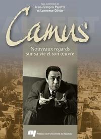 Lawrence Olivier et Jean-François Payette - Albert Camus - Nouveaux regards sur sa vie et son oeuvre.