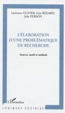 Lawrence Olivier et Guy Bédard - L'élaboration d'une problématique de recherche - Source, outils et méthode.