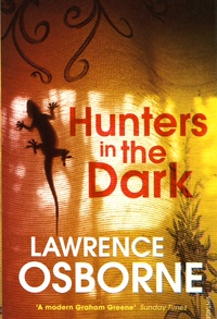 Lawrence Osborne - Hunters in the Dark.