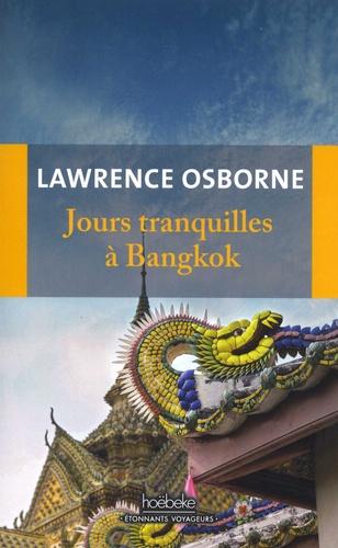 Lawrence Osborne - Jours tranquilles à Bangkok.