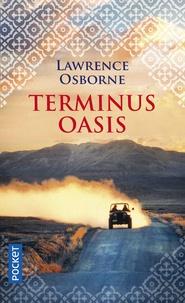 Lawrence Osborne - Terminus oasis.