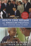 Lawrence R. Jacobs et Theda Skocpol - Health Care Reform and American Politics - What Everyone Needs to Know.
