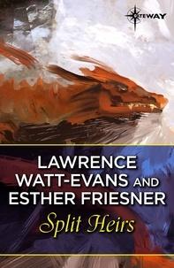 Lawrence Watt-Evans et Esther Friesner - Split Heirs.