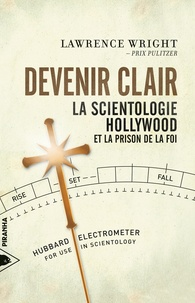Lawrence Wright et Laurent Bury - Devenir clair - La Scientologie, Hollywood et la prison de la foi.