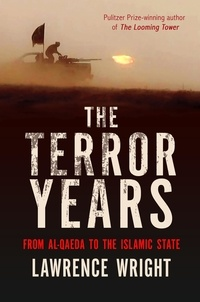 Lawrence Wright - The Terror Years - From al-Qaeda to the Islamic State.
