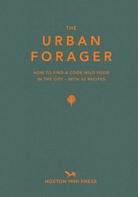 Lawrence Wross - The urban forager - How to find & cook wild food in the city with 32 recipes.
