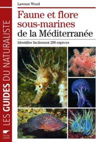 Lawson Wood - Faune et flore sous-marines de la Méditerranée - Identifier facilement 289 espèces.