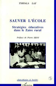Lay Tshiala - Sauver l'école - Stratégies éducatives dans le Zaïre rural.