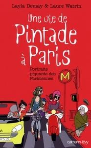 Layla Demay et Laure Watrin - Une vie de Pintade à Paris - Portraits piquants des Parisiennes.